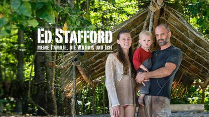 Ed Stafford: Meine Familie, die Wildnis und ich