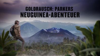 Goldrausch: Parkers Neuguinea-Abenteuer