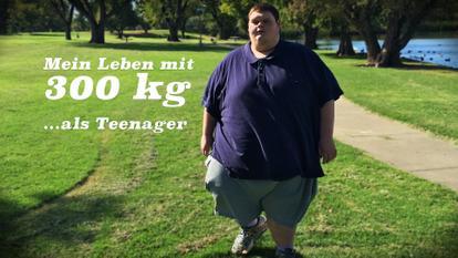 Mein Leben mit 300 kg …als Teenager